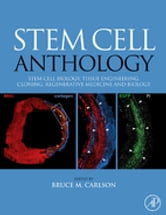 Stem Cell Anthology - From Stem Cell Biology, Tissue Engineering, Cloning, Regenerative Medicine and Biology ebook by Bruce M. Carlson