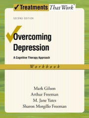 Overcoming Depression: A Cognitive Therapy Approach ebook by Mark Gilson,Arthur Freeman,M. Jane Yates,Freeman