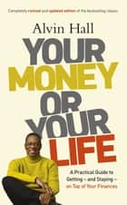 Your Money or Your Life ebook by Alvin Hall