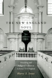 The New England Soul: Preaching and Religious Culture in Colonial New England ebook by Harry S. Stout