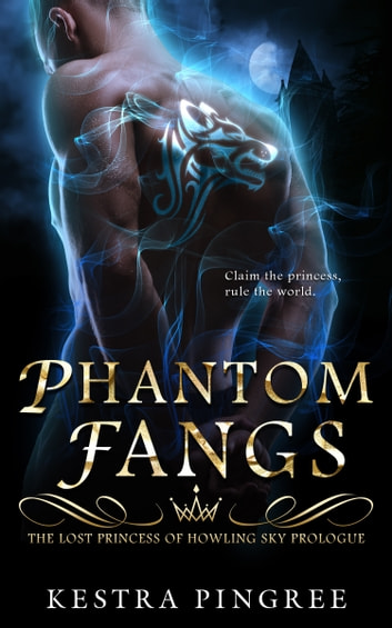 Phantom Fangs: The Lost Princess of Howling Sky Prologue ebook by Kestra Pingree