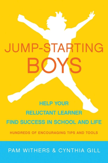 Jump-Starting Boys - Help Your Reluctant Learner Find Success in School and Life ebook by Pam Withers