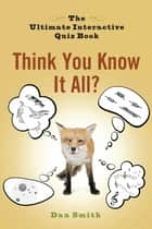 Think You Know It All? ebook by Dan Smith