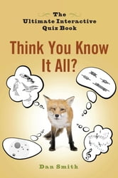 Think You Know It All? - The Ultimate Interactive Quiz Book ebook by Dan Smith