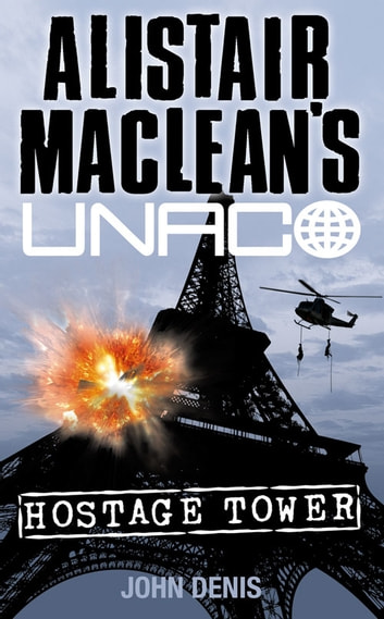 Hostage Tower (Alistair MacLean's UNACO) ebook by John Denis,Alistair MacLean