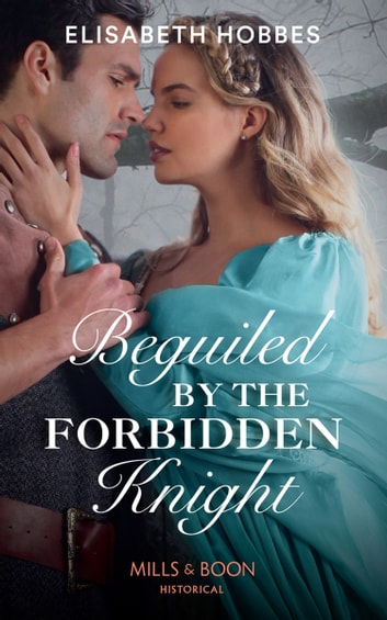 Beguiled By The Forbidden Knight (Mills & Boon Historical) ebook by Elisabeth Hobbes