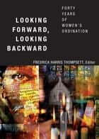 Looking Forward, Looking Backward ebook by Fredrica Harris Thompsett