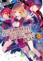 The Greatest Magicmaster's Retirement Plan: Volume 3 ebook by Izushiro