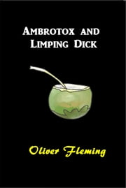 Ambrotox and Limping Dick ebook by Oliver Fleming