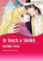 TO TOUCH A SHEIKH - Harlequin Comics ebook by Olivia Gates, Machiko Ocha