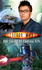 Doctor Who: The Taking of Chelsea 426 ebook by David Llewelyn