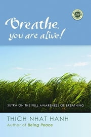 Breathe, You Are Alive!: The Sutra On The Full Awareness Of Breathing ebook by Hanh,Thich Nhat