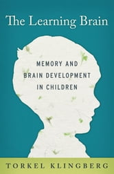 The Learning Brain:Memory and Brain Development in Children - Memory and Brain Development in Children ebook by Torkel Klingberg