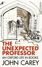 The Unexpected Professor ebook by John Carey