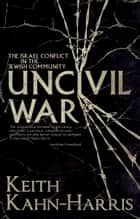 Uncivil War: The Israel Conflict in the Jewish Community ebook by Keith Kahn-Harris