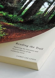 Reading The Trail - Exploring The Literature And Natural History Of The California Crest ebook by Corey Lee Lewis