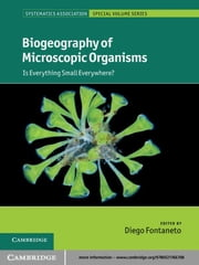 Biogeography of Microscopic Organisms - Is Everything Small Everywhere? ebook by Diego Fontaneto
