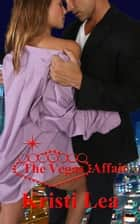 The Vegas Affair - Affairs of the Heart, #2 ebook by Kristi Lea
