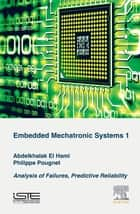 Embedded Mechatronic Systems, Volume 1 - Analysis of Failures, Predictive Reliability ebook by Abdelkhalak El Hami, Philippe Pougnet