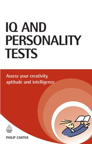 IQ and Personality Tests: Assess and Improve Your Creativity, Aptitude and Intelligence ebook by Carter, Philip