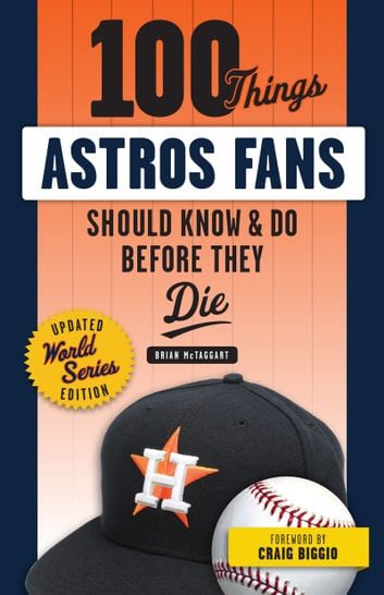 100 Things Astros Fans Should Know & Do Before They Die (World Series Edition) ebook by Brian McTaggart,Craig Biggio