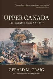 The Formative Years, 1784-1841 ebook by Gerald M. Craig,Jeffrey L. McNairn
