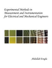 Experimental Methods in Measurement and Instrumentation for Electrical and Mechanical Engineers ebook by Eroglu, Abdullah