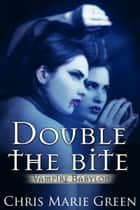 Double the Bite - A Vampire Babylon Novella ebook by Chris Marie Green