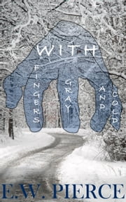 With Fingers Gray and Cold ebook by E.W. Pierce