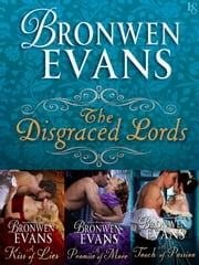 The Disgraced Lords Series 3-Book Bundle - A Kiss of Lies, A Promise of More, A Touch of Passion ebook by Bronwen Evans