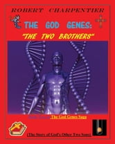 The God Genes: THE TWO BROTHERS - The Story of God's Other Two Sons ebook by Robert Richard Charpentier