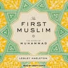 The First Muslim - The Story of Muhammad audiobook by Lesley Hazleton