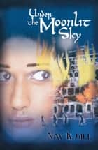 Under the Moonlit Sky ebook by Nav K. Gill
