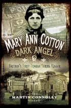Mary Ann Cotton, Dark Angel - Britain's First Female Serial Killer ebook by Martin Connolly