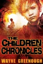 The Children Chronicles ebook by Wayne Greenough