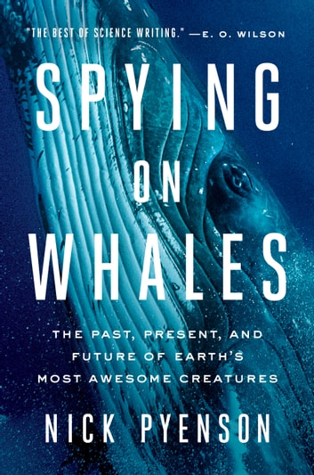 Spying on whales ebook by nick pyenson 9780735224575 rakuten kobo spying on whales the past present and future of earths most awesome creatures fandeluxe