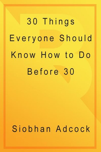 30 Things Everyone Should Know How to Do Before Turning 30 ebook by Siobhan Adcock