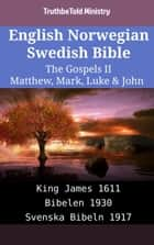 English Norwegian Swedish Bible - The Gospels II - Matthew, Mark, Luke & John - King James 1611 - Bibelen 1930 - Svenska Bibeln 1917 eBook by TruthBeTold Ministry, Joern Andre Halseth, King James