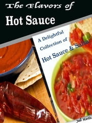 The Flavors of Hot Sauce - A Delightful Collection of Hot Sauce & Salsa ebook by Judi Martin