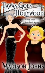 Tawas Goes Hollywood - An Agnes Barton Senior Sleuths Mystery, #14 ebook by Madison Johns