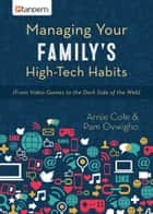Managing Your Family's High-Tech Habits - (From Video-Games to the Dark Side of the Web) ebook by Dr. Arnie Cole, Pam Ovwigho, Ph.D.