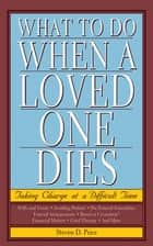 What to Do When a Loved One Dies - Taking Charge at a Difficult Time ebook by Steven D. Price