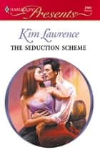 The Seduction Scheme ebook by Kim Lawrence
