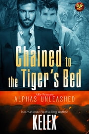 Chained to the Tiger's Bed ebook by Kelex