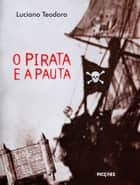 O pirata e a pauta ebook by Luciano Teodoro