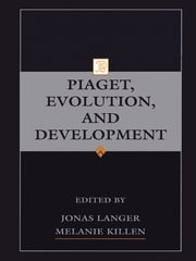 Piaget, Evolution, and Development ebook by Jonas Langer,Melanie Killen