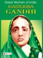 Great Women Of India - Kasturba Gandhi ebook by Nimeran Sahukar