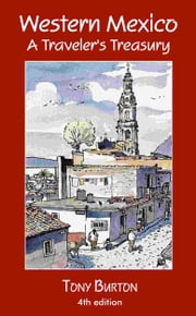 Western Mexico: A Traveler's Treasury ebook by Tony Burton