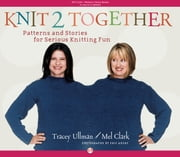 Knit 2 Together - Patterns and Stories for Serious Knitting Fun ebook by Tracey Ullman,Mel Clark,Eric Axene