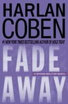Fade Away - A Myron Bolitar Novel ebook by Harlan Coben